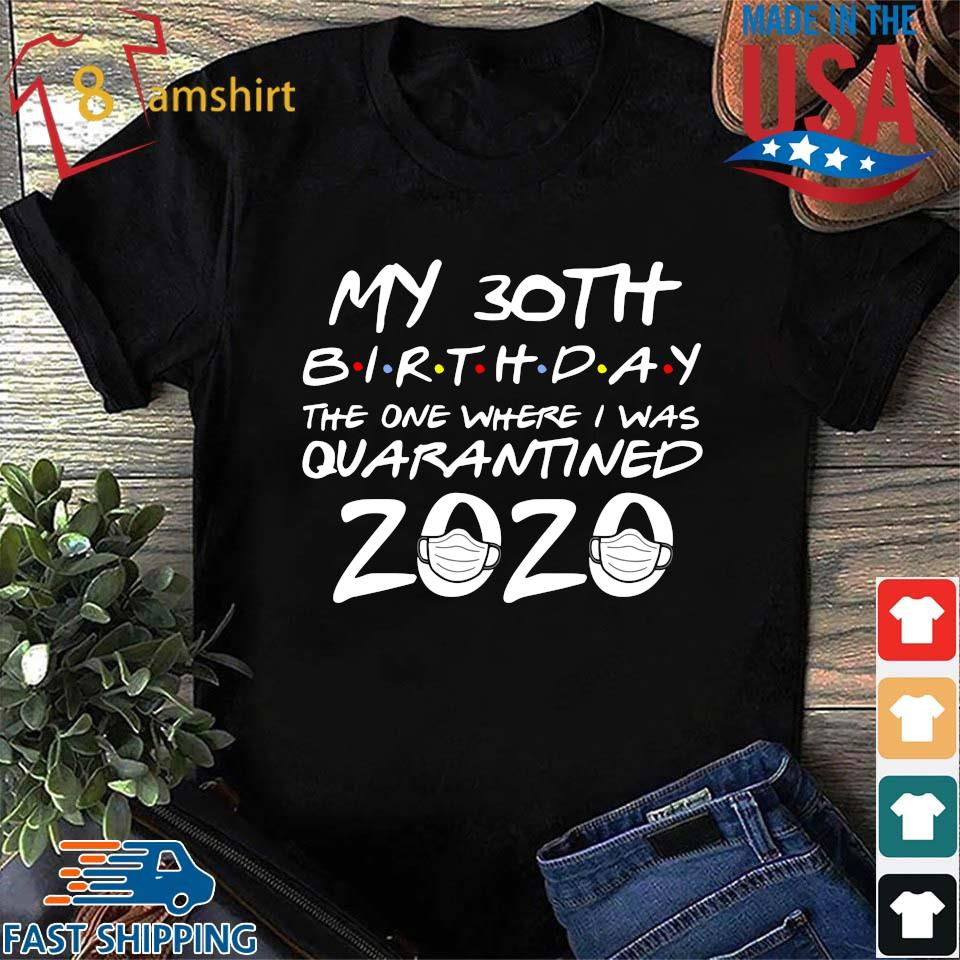 30th Birthday Shirt, Quarantine Shirt, The One Where I Was Quarantined 2020 Tee Shirts