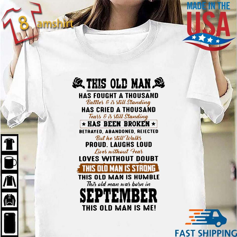 This Old Man Has Fought A Thousand September This Old Man Is Me Shirt