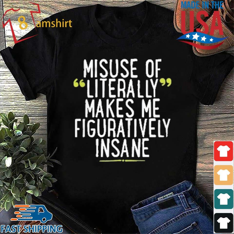 Mad Over Shirts Misuse of Literally Makes Me Figuratively Insane Unisex Premium Tank Top