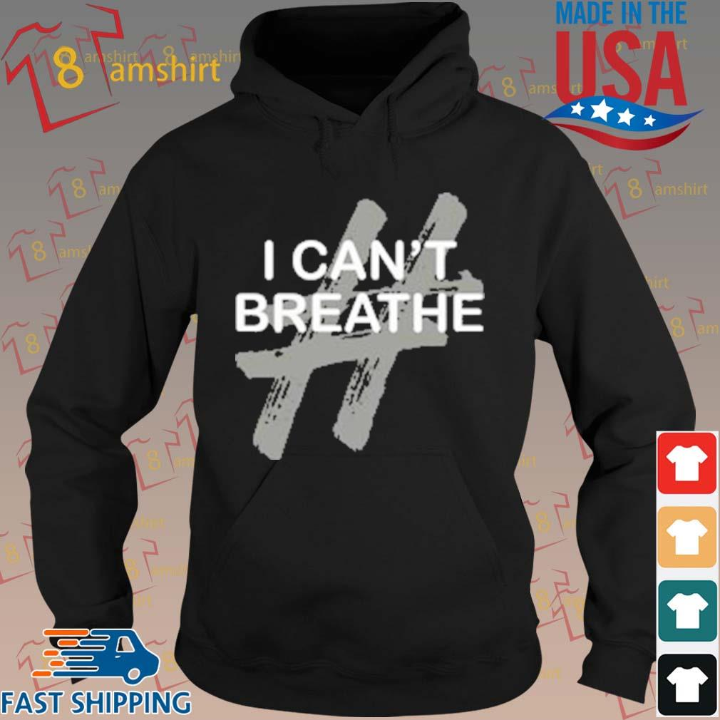 # I Can't Breathe T-s hoodie den