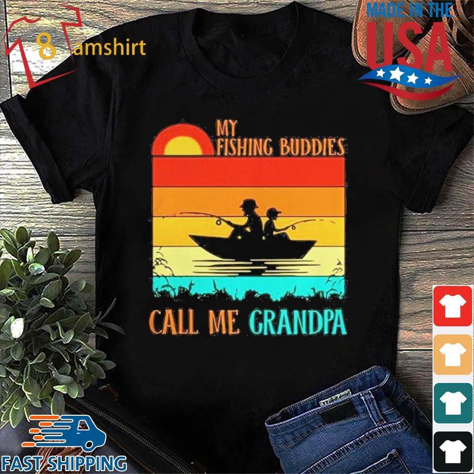 My Fishing Buddies Call Me Grandpa T-Shirt