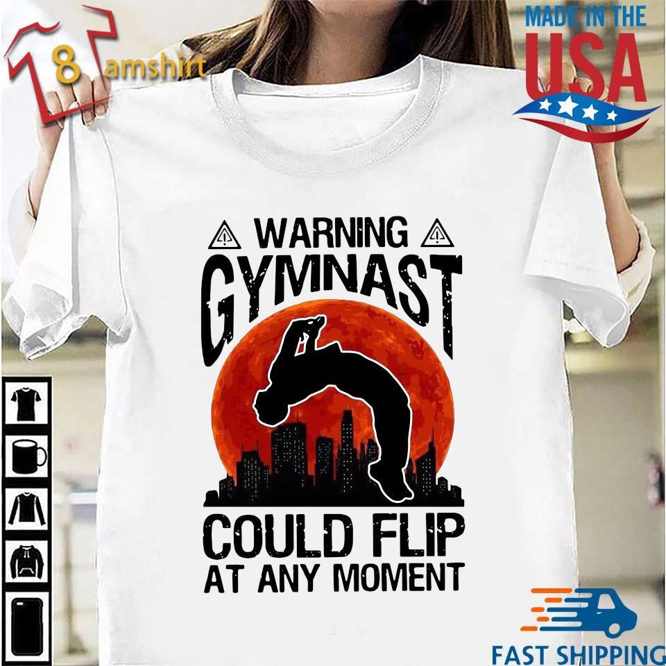 Warning Gymnast Could Flip At Any Moment Shirt