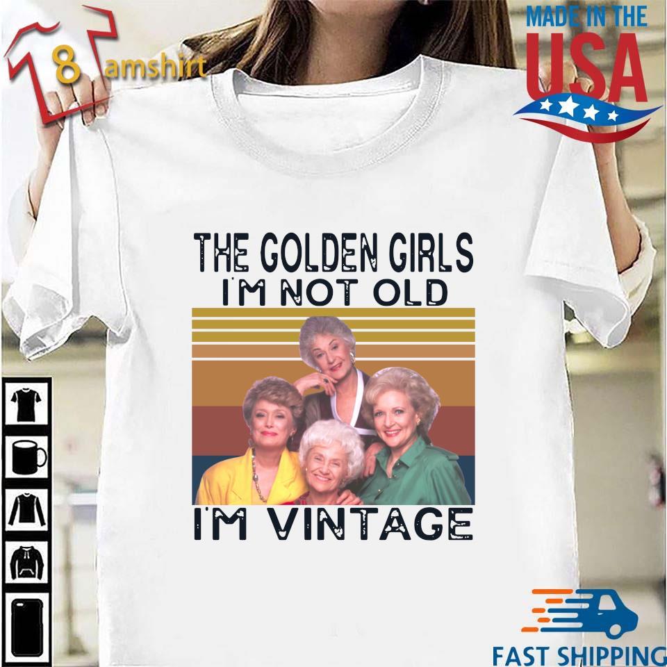 The Golden Girls I'm Not Old I'm Vintage Shirt