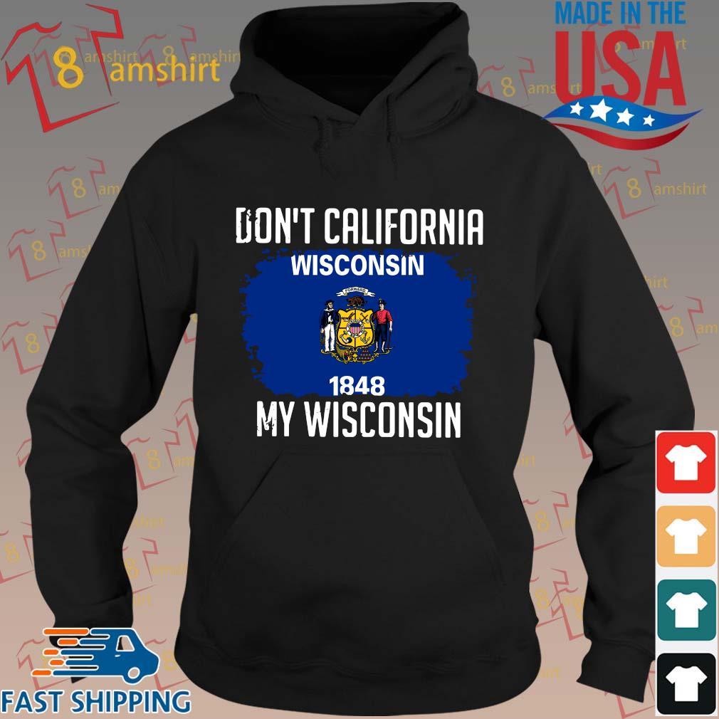 Don't California my Wisconsin s hoodie den