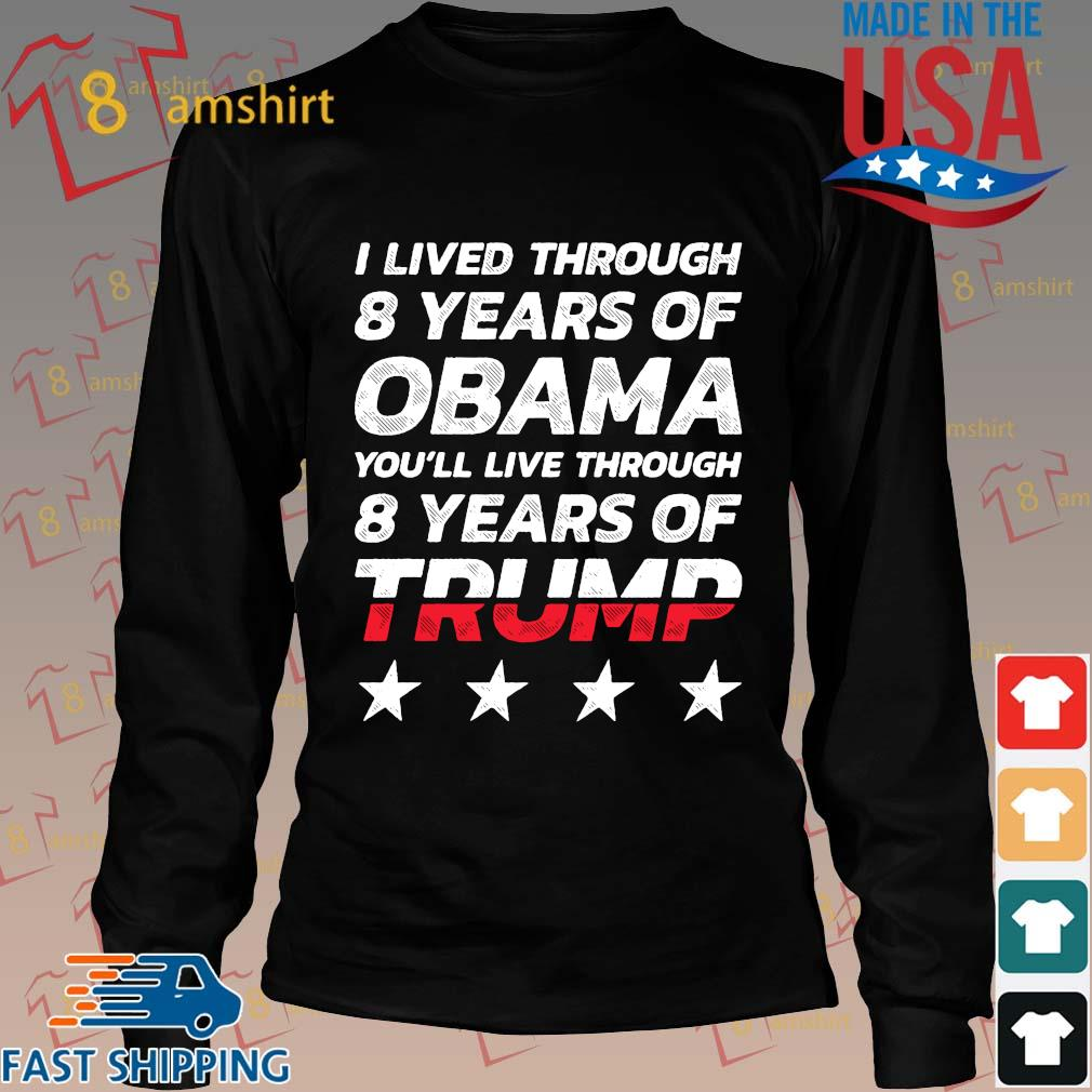 I lived through 8 years of Obama you'll live through 8 years of Trump shirts Long den