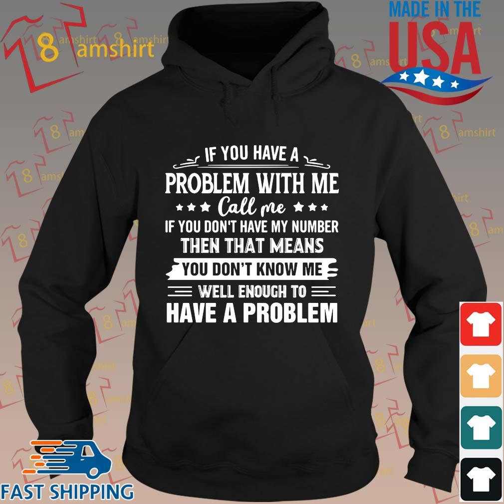 If you have a problem with me call me if you don't have my number s hoodie den