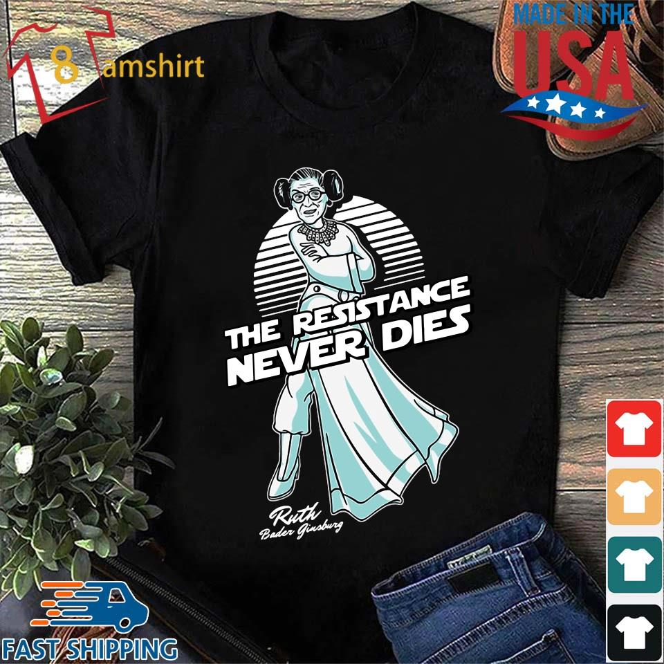 Ruth Bader Ginsburg the resistance never dies shirt