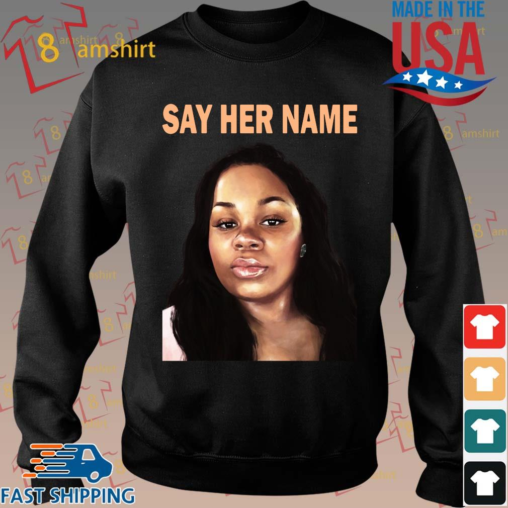 Say Her Name Arrest The Cops Who Killed Breonna Taylor Shirt Sweater Hoodie And Long Sleeved Ladies Tank Top