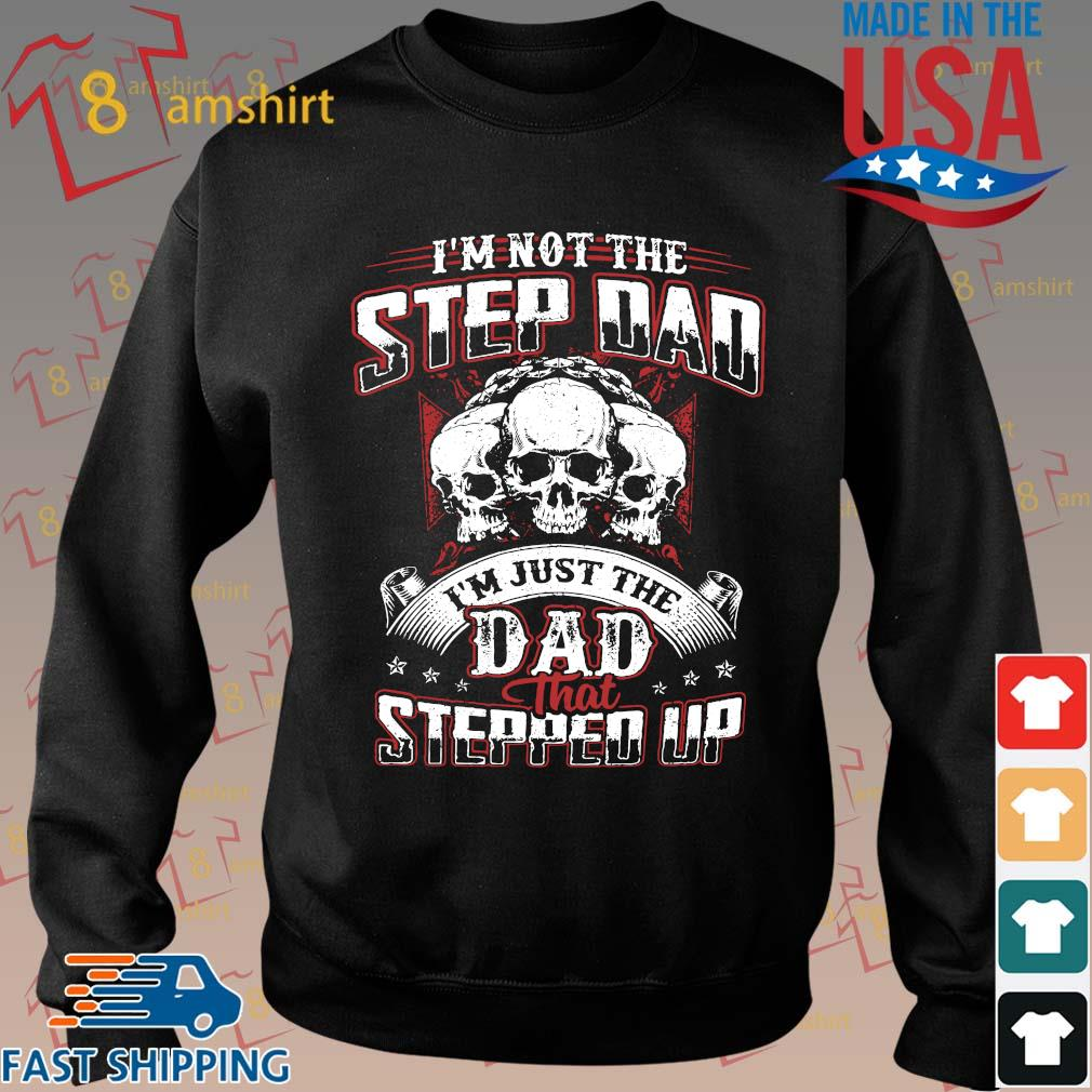 Skull I'm not the step dad I'm just dad that stepped up s Sweater den