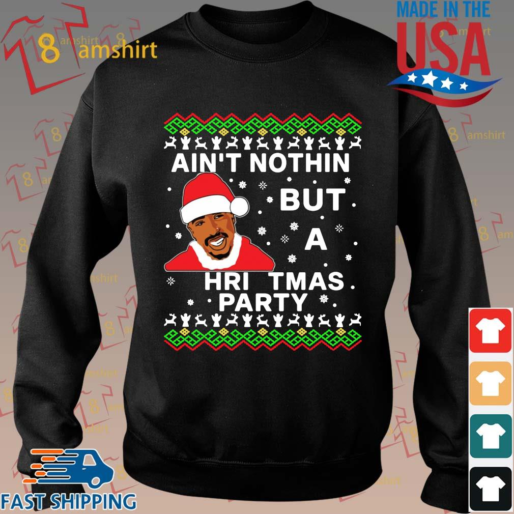 Tupac ain't nothin but a Christmas party s Sweater den