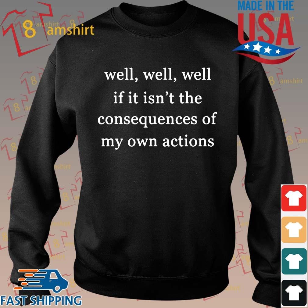 Well well well if it isn't the consequences of my own actions s Sweater den