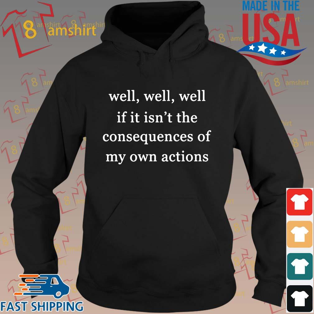 Well well well if it isn't the consequences of my own actions s hoodie den