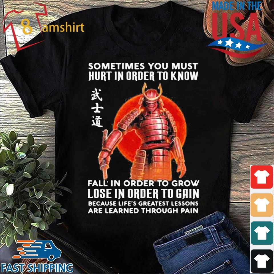 Samurai sometimes you must hurt in order to know sunset shirt