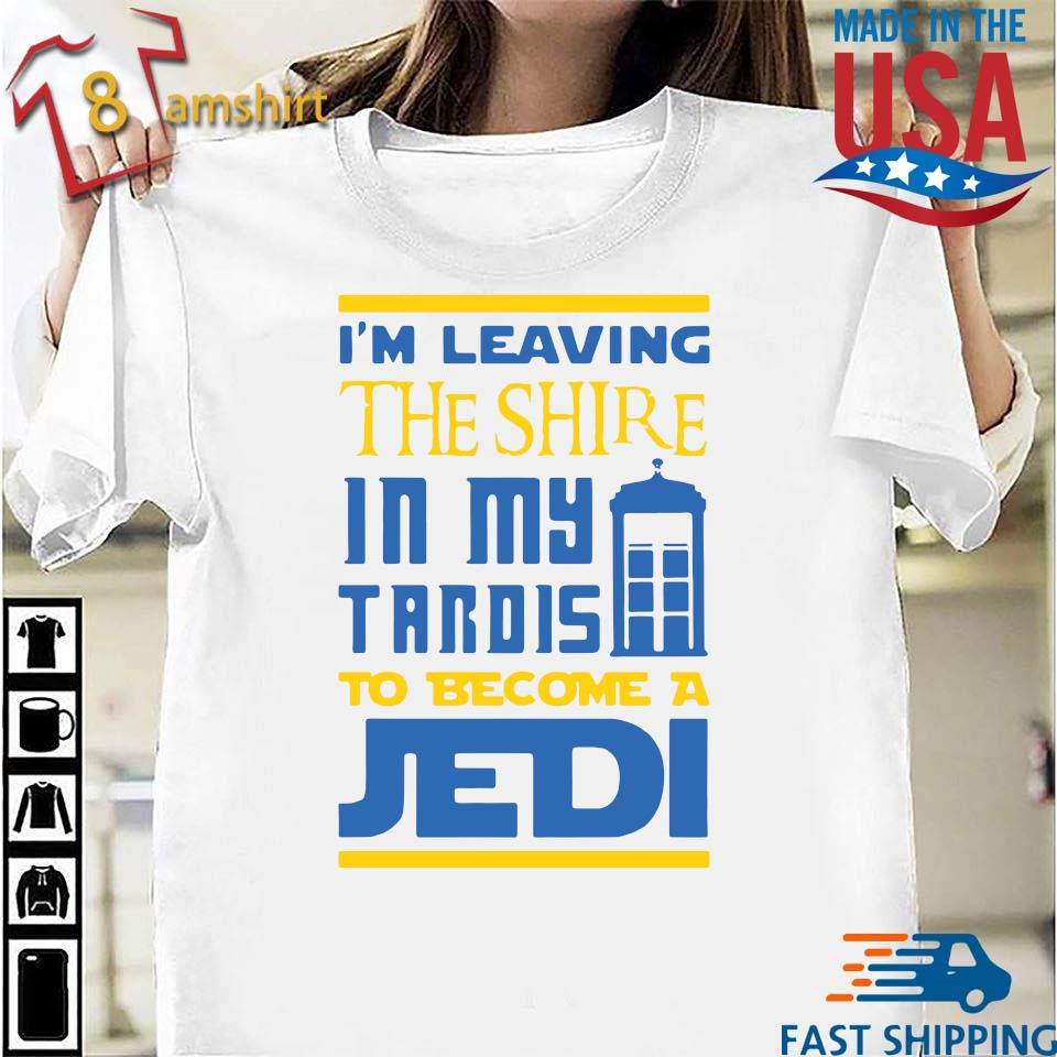 I'm leaving the shire in my tardis to become a jedi s Shirt trang