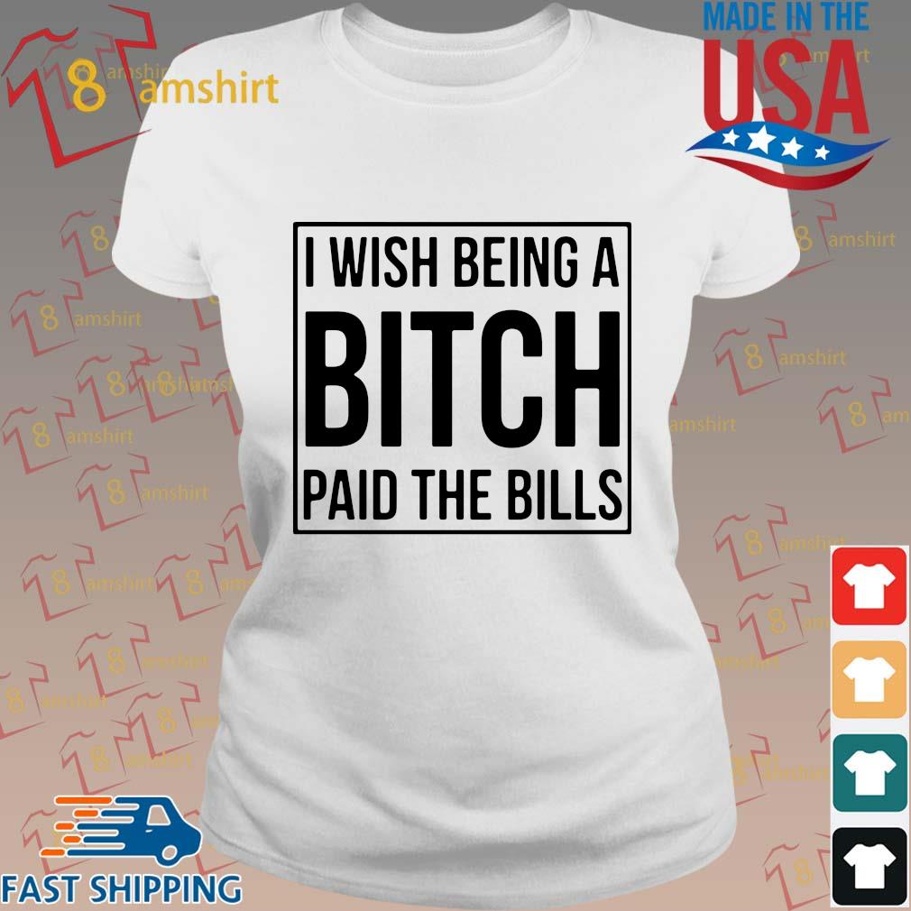 I wish being a bitch paid the bills s ladies trang