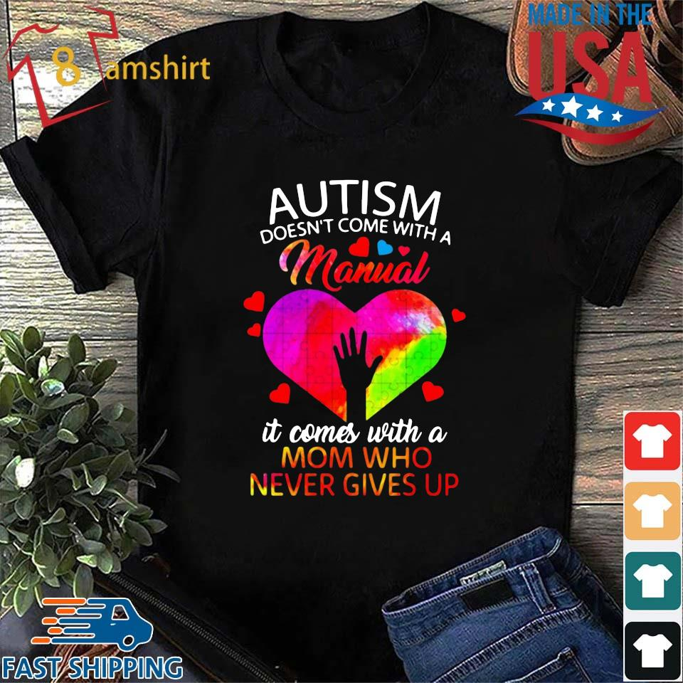 Autism doesn't come with a manual it comes with a mom who never gives up s Shirt den