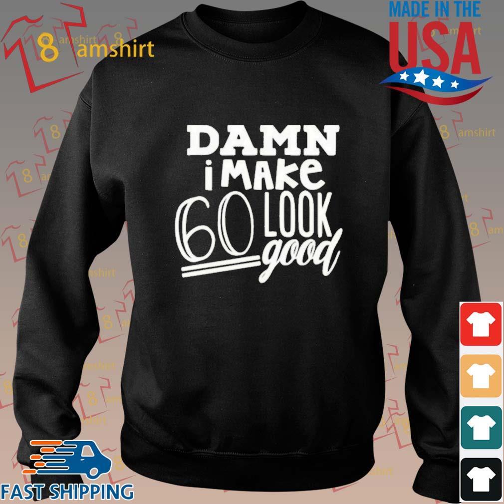 Damn I make 60 look good s Sweater den