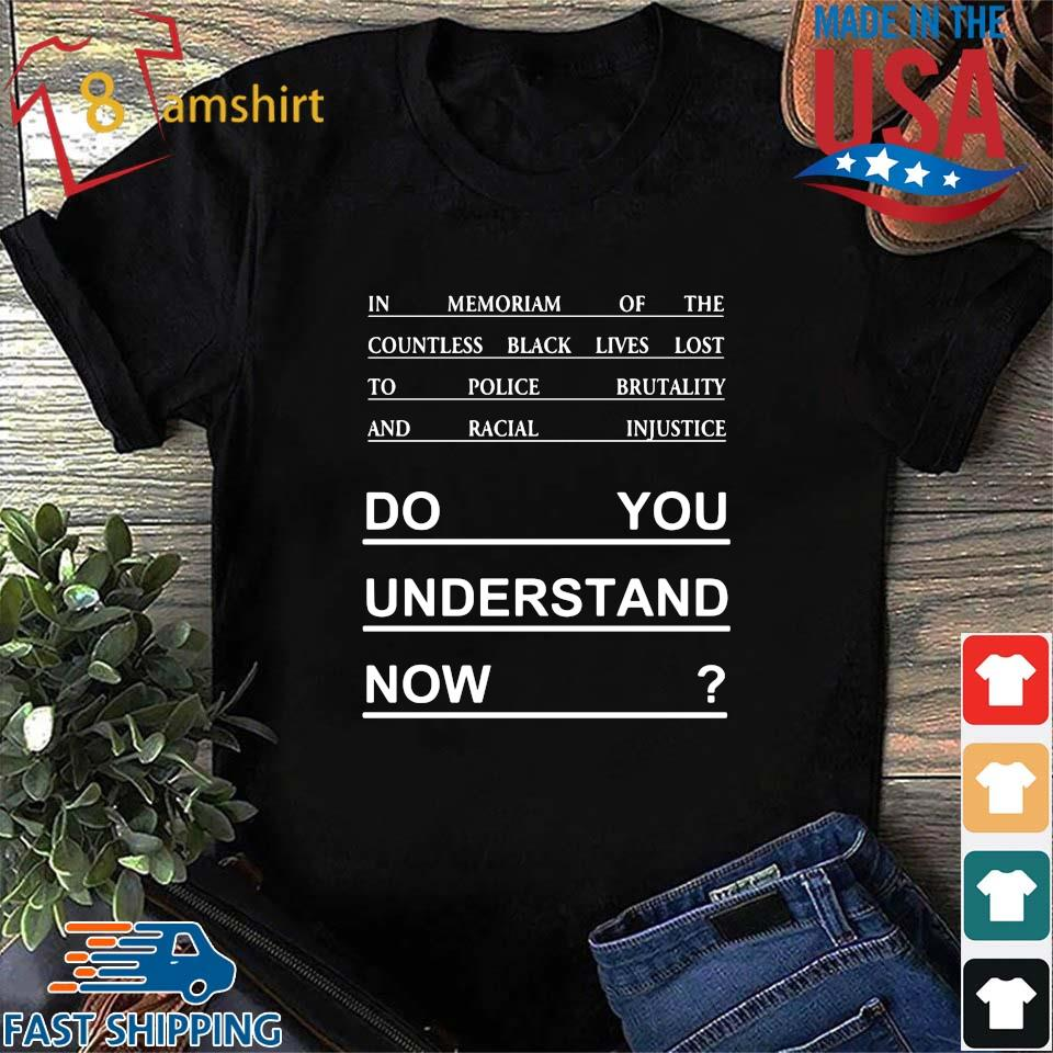 Do you understand now tee s Shirt den