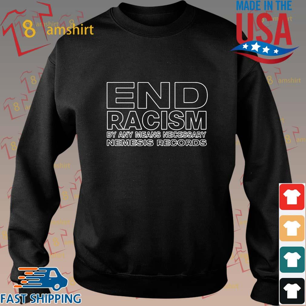 End racism by any means necessary nemesis records shirts Sweater den