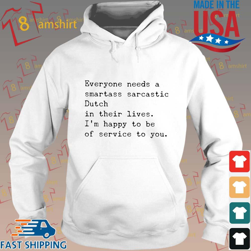 Everyone needs a smartass sarcastic dutch in their lives I'm happy to be of service to you s Hoodie trang