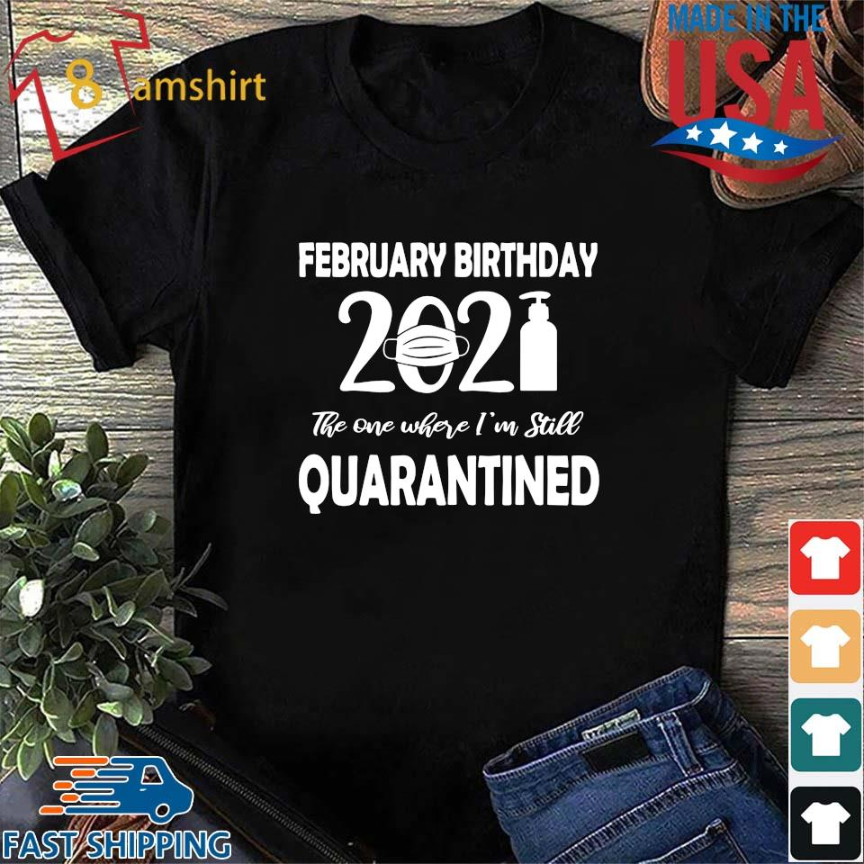 February birthday 2021 face mask the one where I'm still quarantined s Shirt den