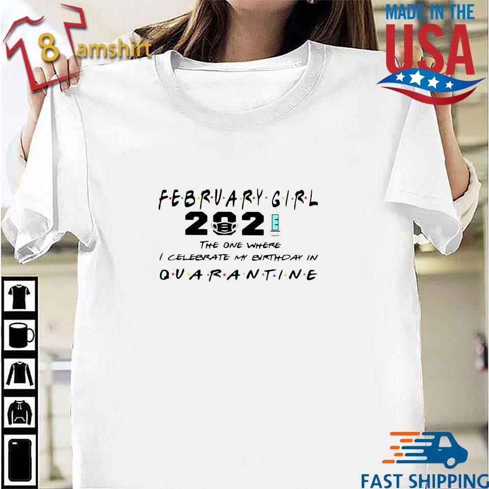February girl 2021 the one where I celebrate my birthday in quarantine s Shirt trang