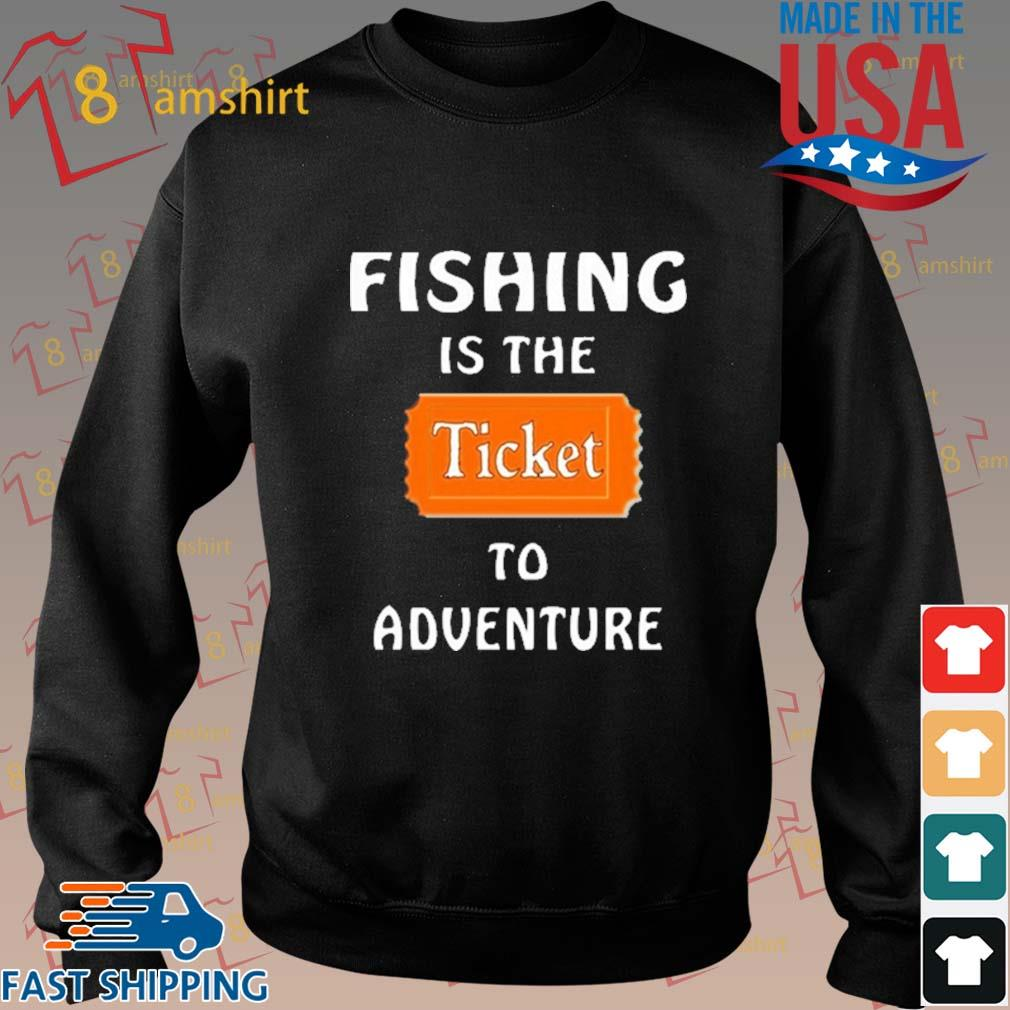 Fishing Is The Ticket To Adventure Shirt Sweater den