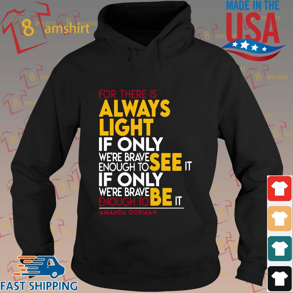 For there is always light if only we're brave enough to see it if only we're brave enough see it s hoodie den