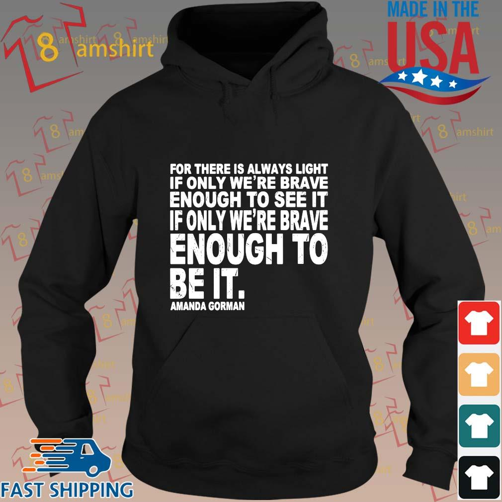 For there is always light if only we're brave enough to see it if only we're brave enough to be it Amada Gorman s hoodie den