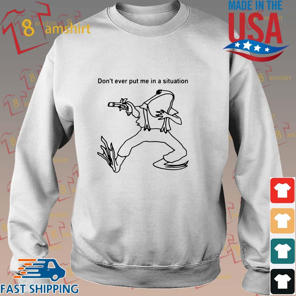 Frog Don't Ever Put Me In A Situation T-Shirt