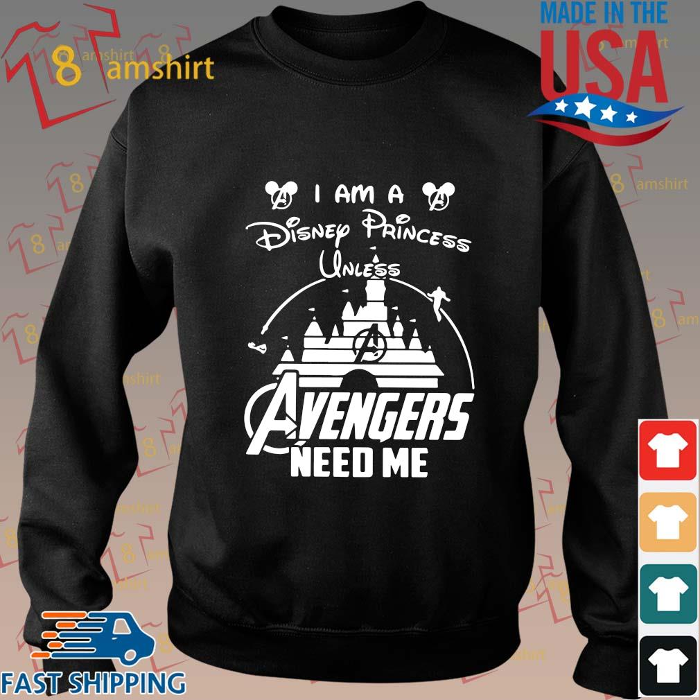 Funny I am a Disney princess unless avengers need me s Sweater den