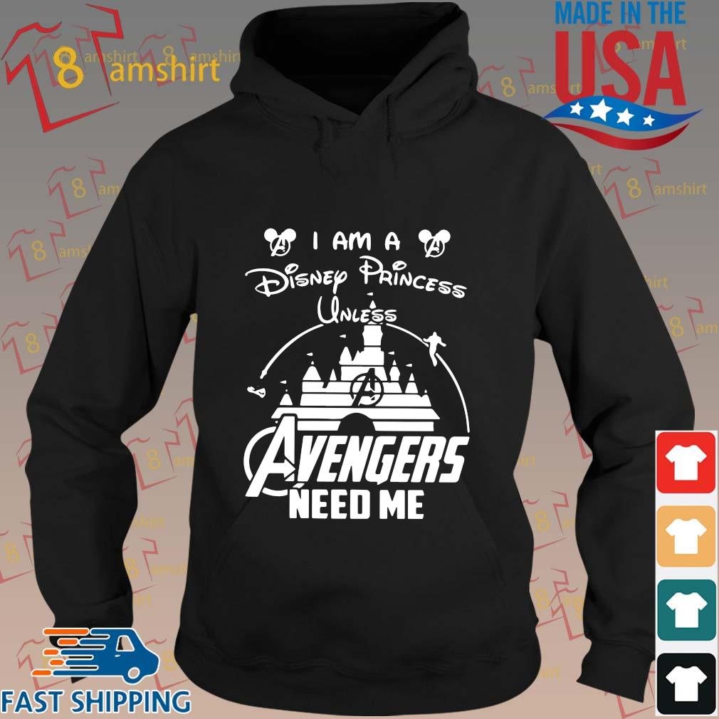 Funny I am a Disney princess unless avengers need me s hoodie den