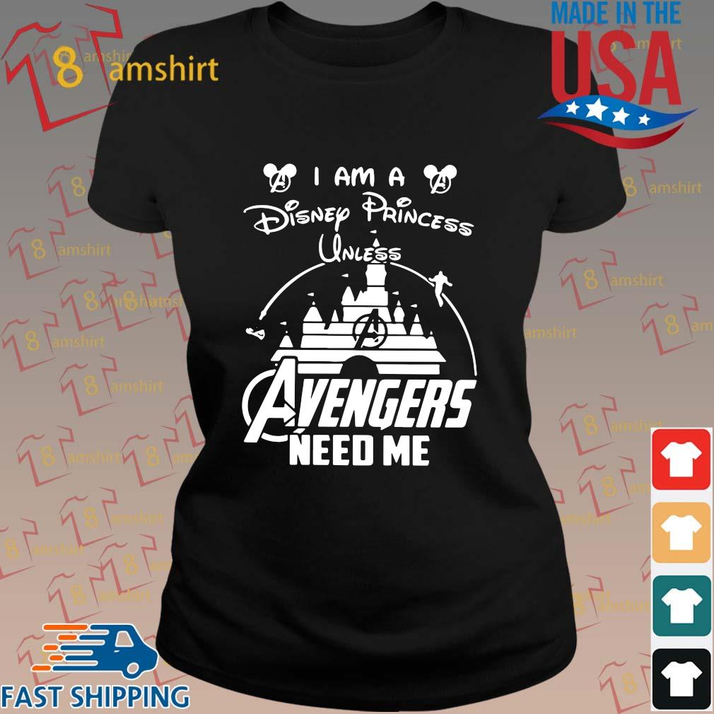 Funny I am a Disney princess unless avengers need me s ladies den