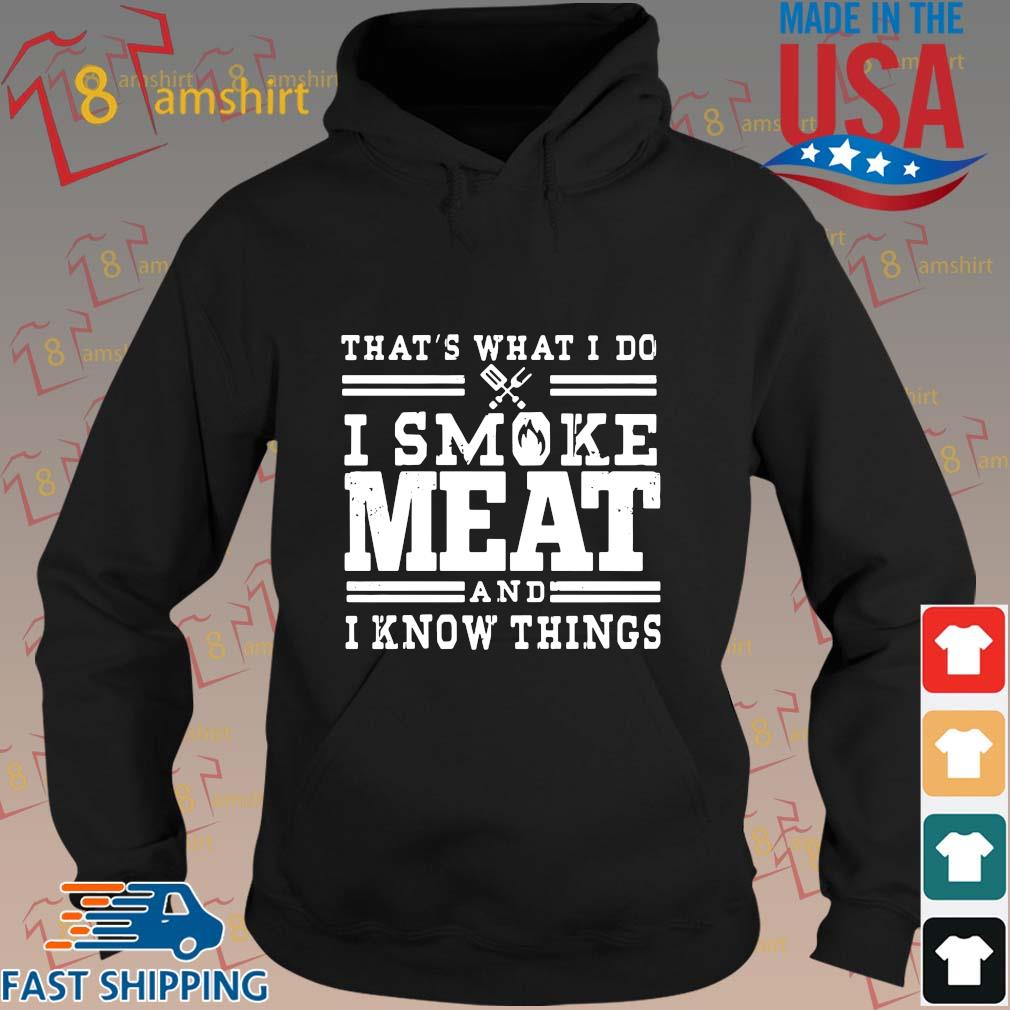 Funny that's what I do I smoke meat and I know things s hoodie den