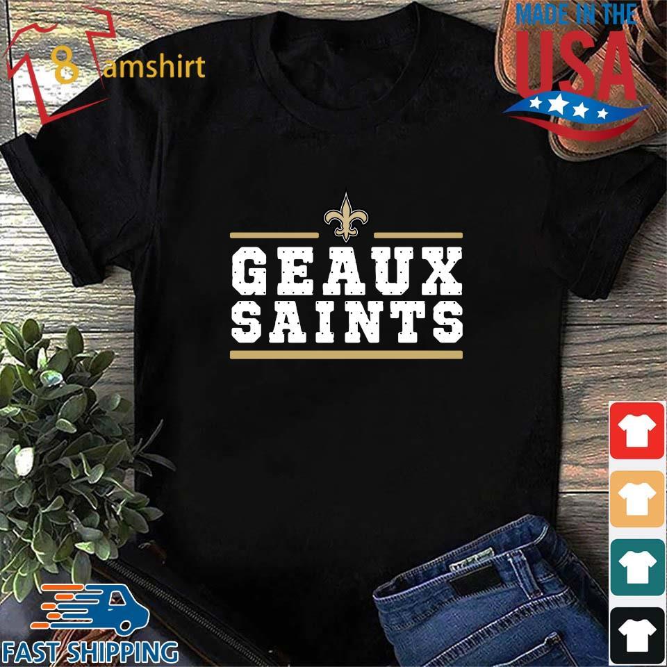 Geaux New Orleans Saints Shirt Shirt den
