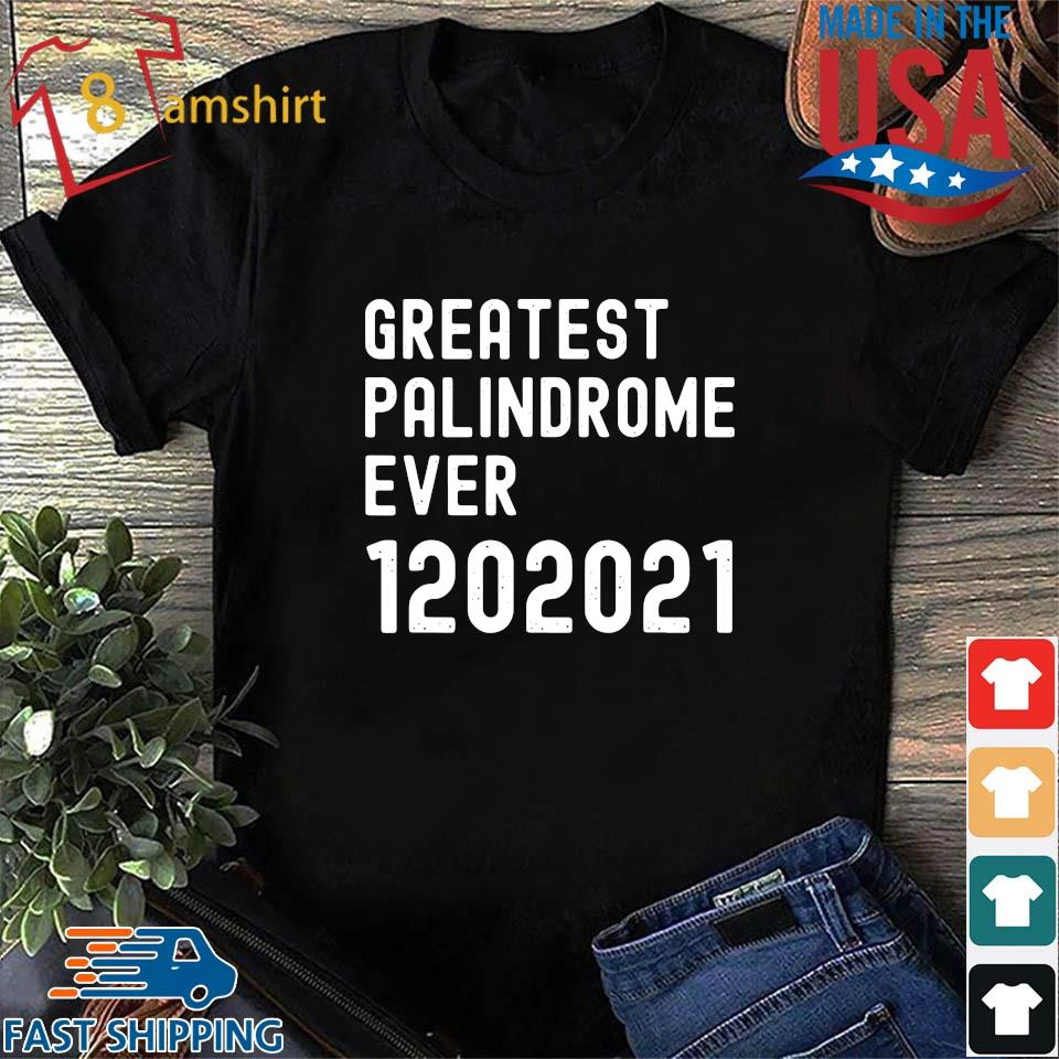 Greatest palindrome ever 1202021 s Shirt den