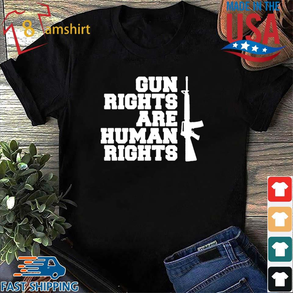 Gun rights are human rights shirt