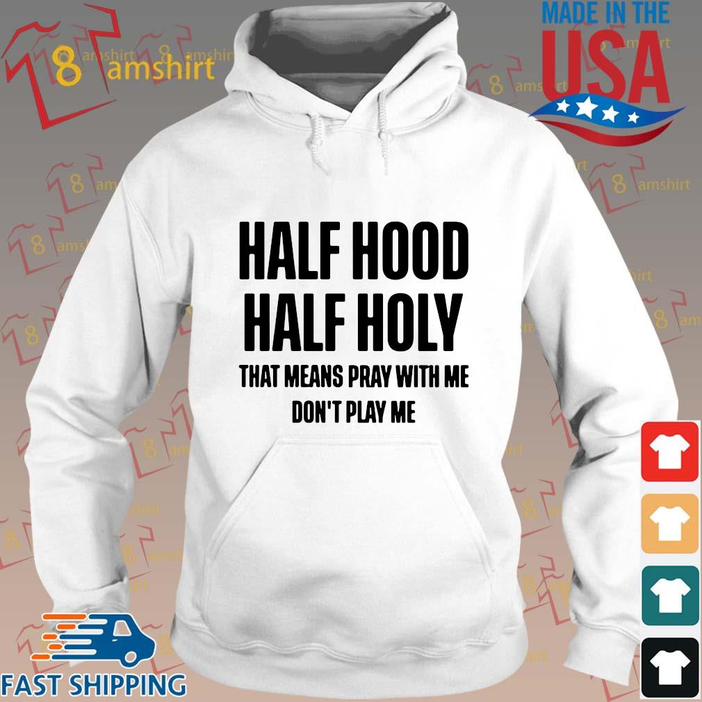 Half hood half holy that means pray with me don't play s Hoodie trang