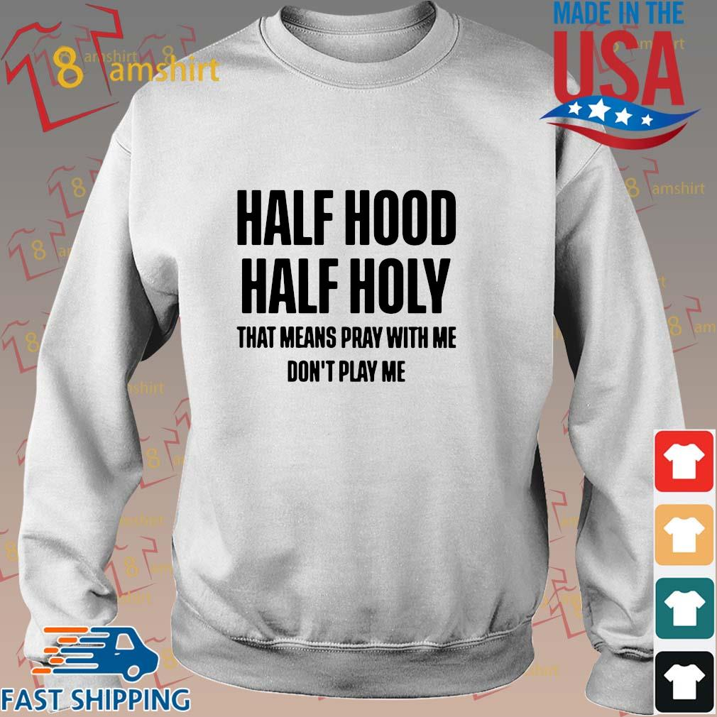Half hood half holy that means pray with me don't play shirt