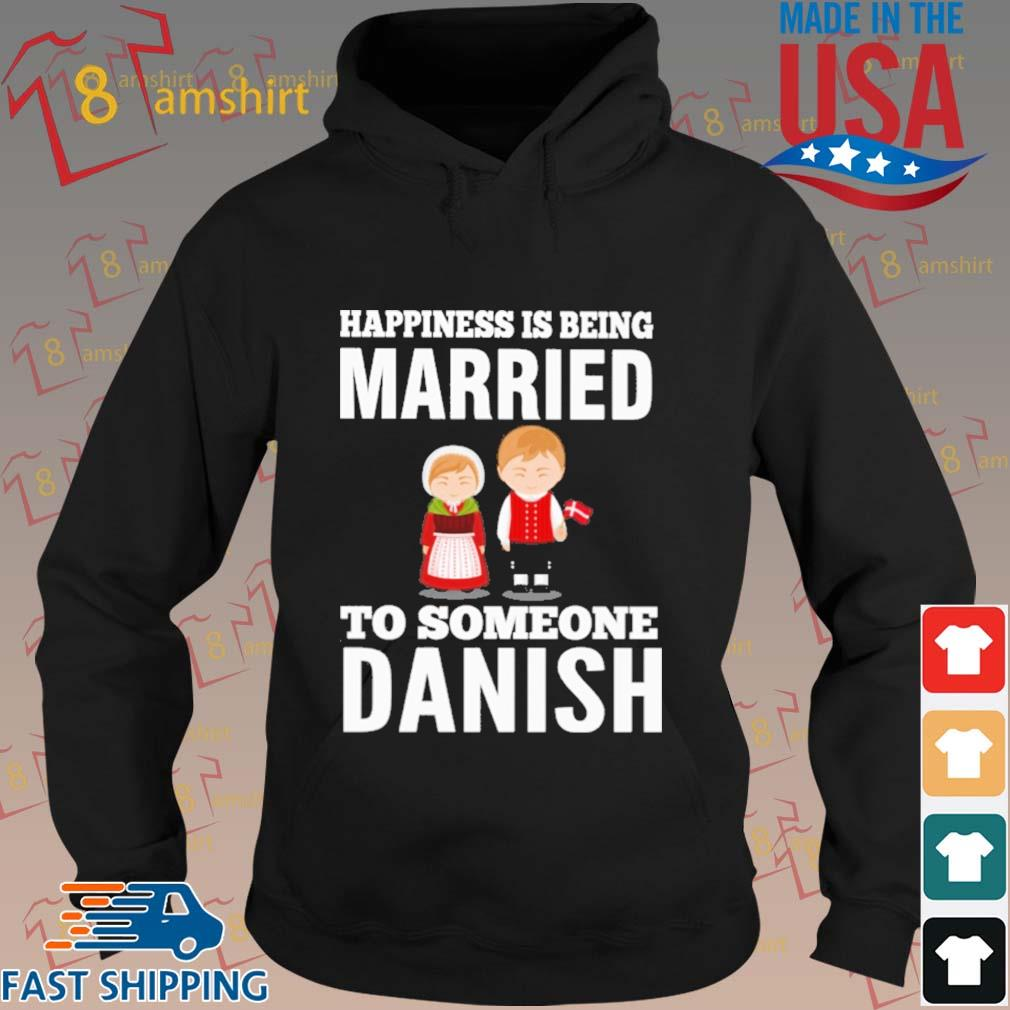 Happiness is being married to someone Danish s hoodie den