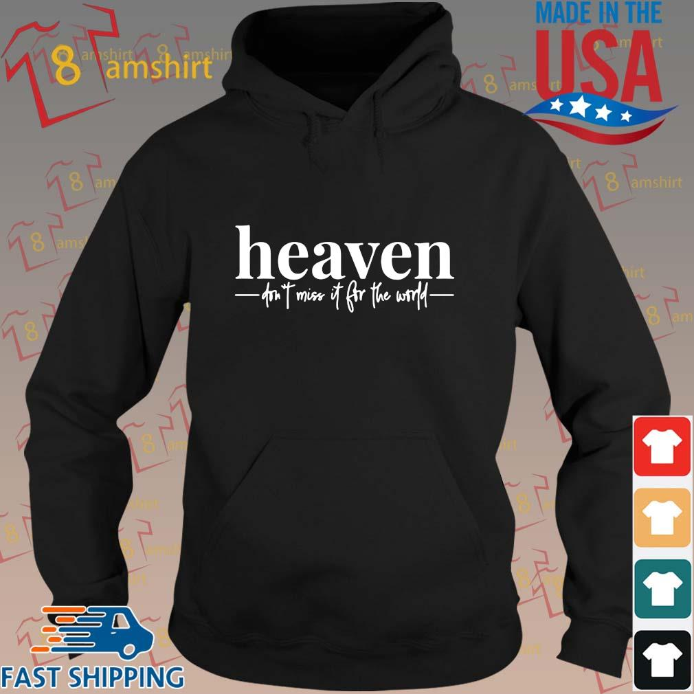 Heaven don't miss it for the world s hoodie den