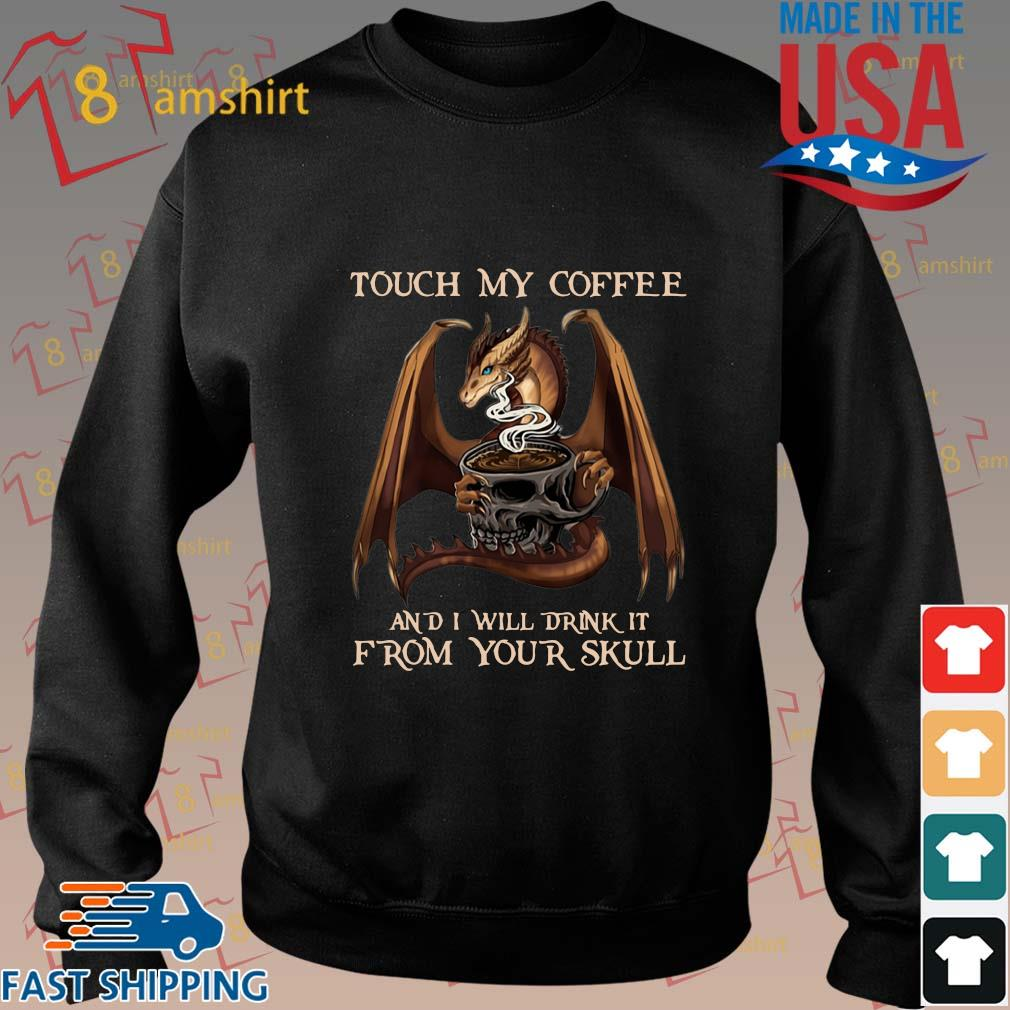 Hot Dragon touch my coffee and I will drink it from your skull shirt