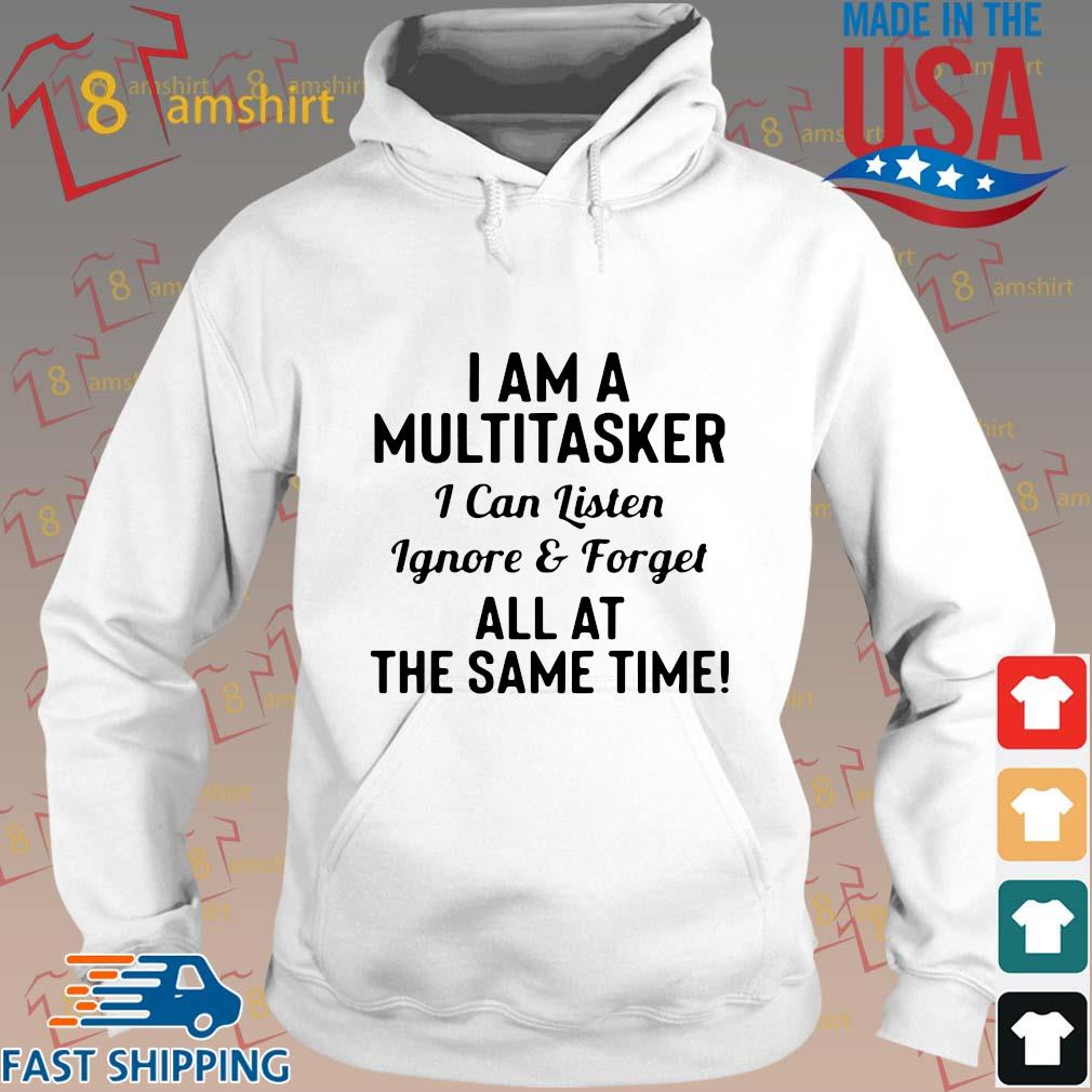 I am a multitasker I can listen ignore and forget all at the same time s Hoodie trang