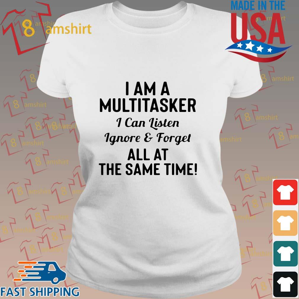 I am a multitasker I can listen ignore and forget all at the same time s ladies trang