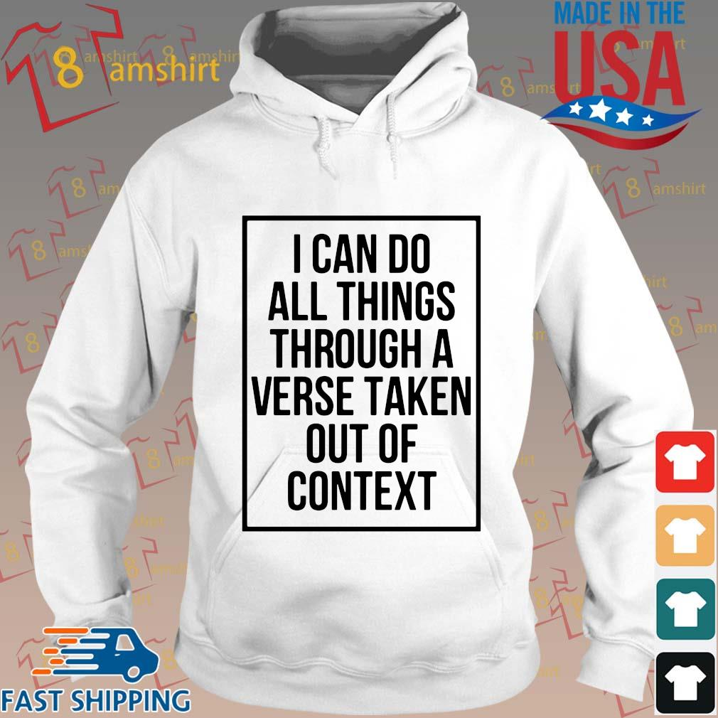 I can do all things through a verse taken out of context s Hoodie trang