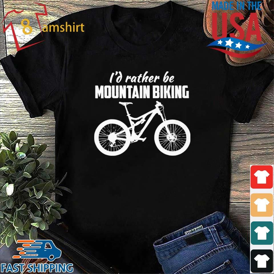 I'd Rather Be Mountain Biking Shirt