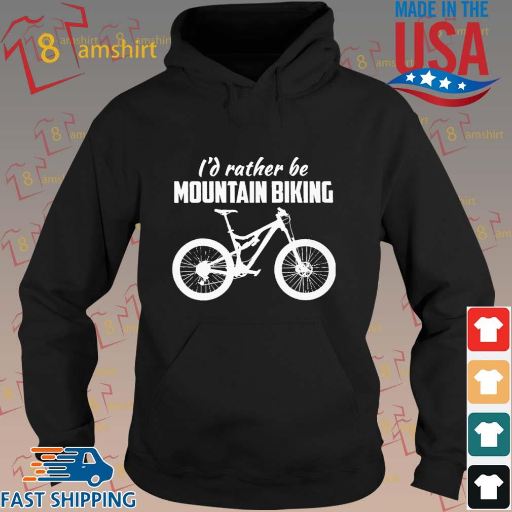 I'd Rather Be Mountain Biking Shirt hoodie den
