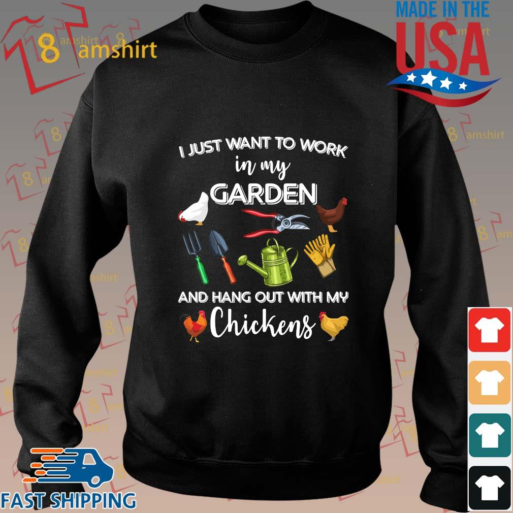 I just want to work in my garden and hang out with my chickens 2021 tee shirts Sweater den
