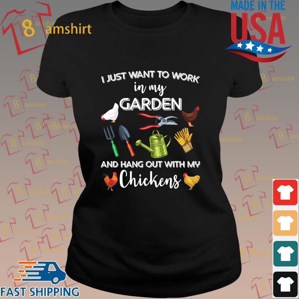 I just want to work in my garden and hang out with my chickens 2021 tee shirts ladies den