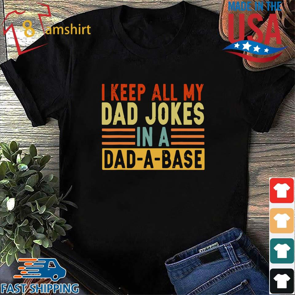 I keep all my dad jokes in a dad a base s Shirt den